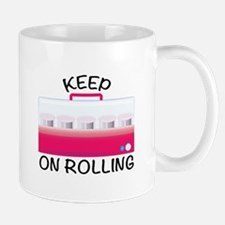 Keep On Rolling Mugs