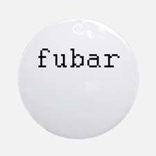 fubar - Fucked up beyond all recognition Ornament