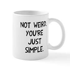 Not weird, you're simple Mug