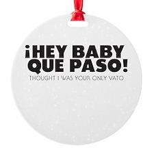 hey baby que paso Ornament