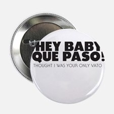 "hey baby que paso 2.25"" Button"