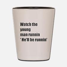Watch the young man run Shot Glass