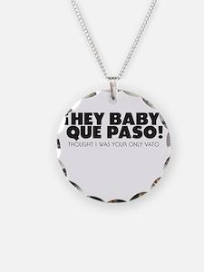 hey baby que paso Necklace