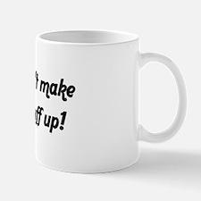 Make Stuff Up - Mug