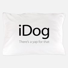 iDog - There's a Yap for That Pillow Case