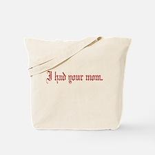 I had your mom Tote Bag