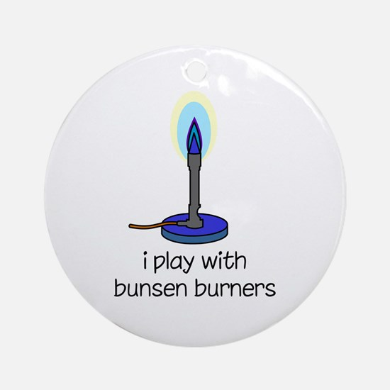 I Play with Bunsen Burners Ornament (Round)