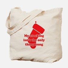 My Stocking Isn't the Only Thing Hung Tote Bag