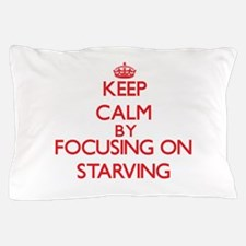 Keep Calm by focusing on Starving Pillow Case
