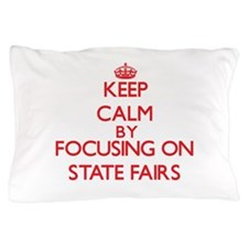 Keep Calm by focusing on State Fairs Pillow Case