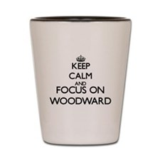 Keep calm and Focus on Woodward Shot Glass