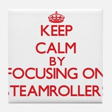Keep Calm by focusing on Steamrollers Tile Coaster