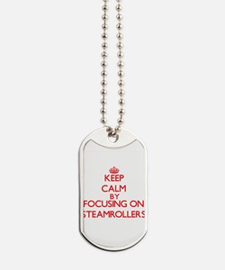 Keep Calm by focusing on Steamrollers Dog Tags