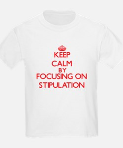 Keep Calm by focusing on Stipulation T-Shirt