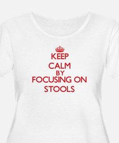Keep Calm by focusing on Stools Plus Size T-Shirt
