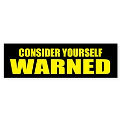 Consider Yourself Warned Bumper Bumper Sticker