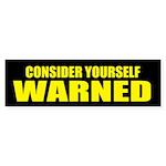 Consider Yourself Warned Bumper Sticker