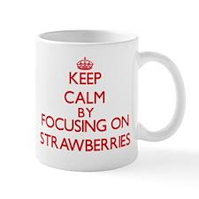 Keep Calm by focusing on Strawberries Mugs