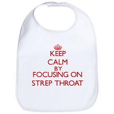 Keep Calm by focusing on Strep Throat Bib