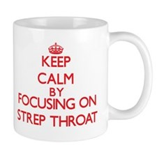 Keep Calm by focusing on Strep Throat Mugs