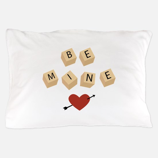 Be Mine Pillow Case