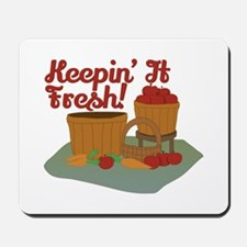 Keepin It Fresh Mousepad