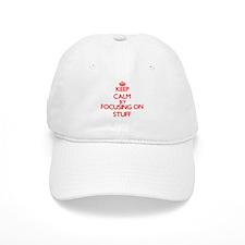 Keep Calm by focusing on Stuff Baseball Cap