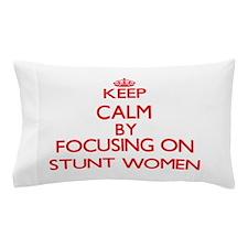 Keep Calm by focusing on Stunt Women Pillow Case