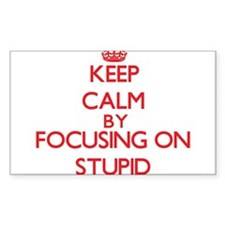 Keep Calm by focusing on Stupid Decal