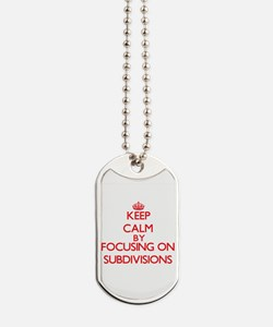 Keep Calm by focusing on Subdivisions Dog Tags