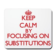 Keep Calm by focusing on Substitutions Mousepad