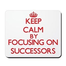 Keep Calm by focusing on Successors Mousepad
