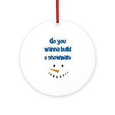 Do You Wanna Build A Snowman? Ornament (round)