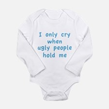 I Only Cry When Ugly People Hold Me Long Sleeve In