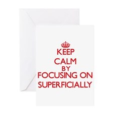 Keep Calm by focusing on Superficia Greeting Cards