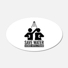 Save Water Shower With A Friend 22x14 Oval Wall Pe