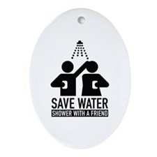 Save Water Shower With A Friend Ornament (Oval)