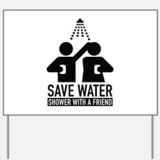 Save Water Shower With A Friend Yard Sign