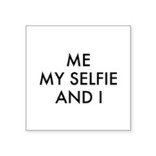 "Me My Selfie And I Square Sticker 3"" x 3"""