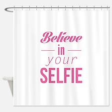 Believe In Your Selfie Shower Curtain