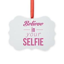 Believe In Your Selfie Ornament