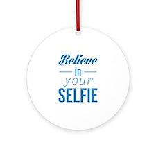 Believe In Your Selfie Ornament (Round)