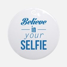 Believe In Your Selfie Ornament (Round)