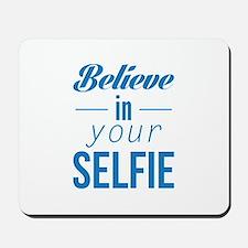 Believe In Your Selfie Mousepad