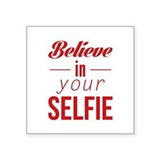 "Believe In Your Selfie Square Sticker 3"" x 3"""