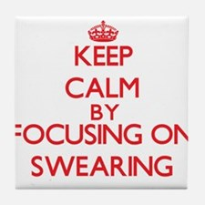 Keep Calm by focusing on Swearing Tile Coaster