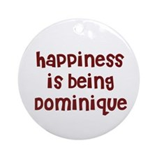 happiness is being Dominique Ornament (Round)