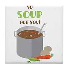 No Soup Tile Coaster