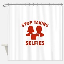 Stop Taking Selfies Shower Curtain