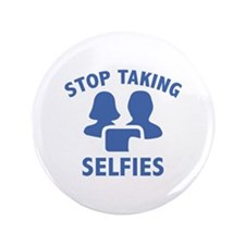 "Stop Taking Selfies 3.5"" Button (100 pack)"